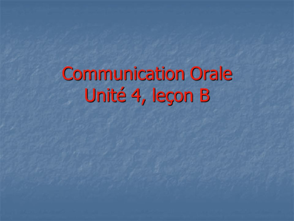 Communication Orale Unité 4, leçon B