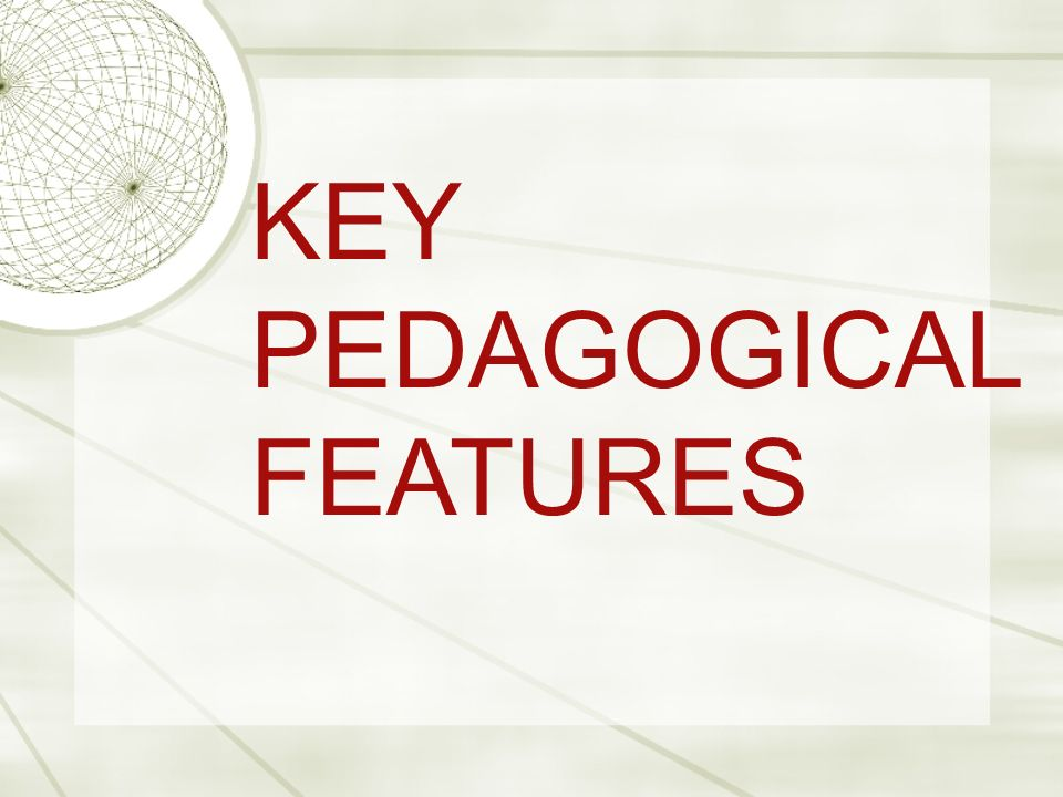 KEY PEDAGOGICAL FEATURES