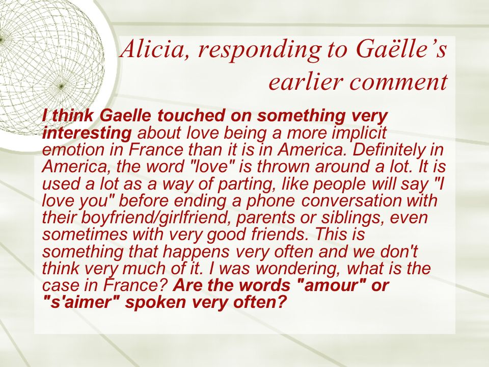 Alicia, responding to Gaëlles earlier comment I think Gaelle touched on something very interesting about love being a more implicit emotion in France than it is in America.