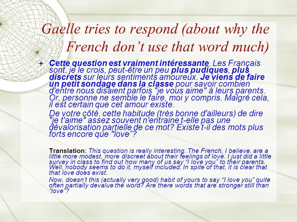 Gaelle tries to respond (about why the French dont use that word much) Cette question est vraiment intéressante.