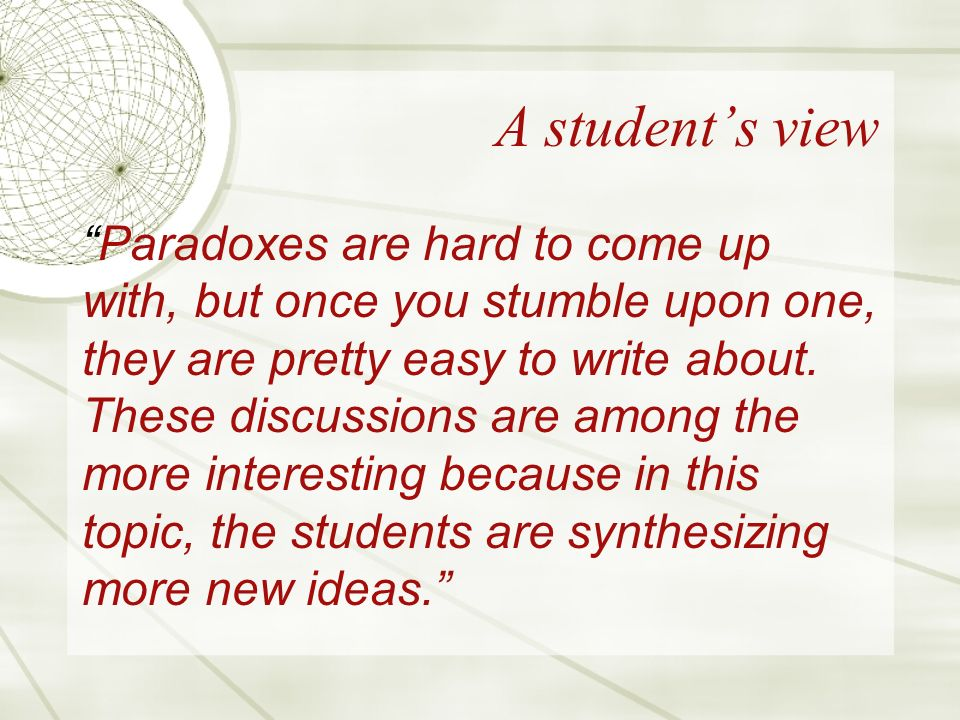 A students view Paradoxes are hard to come up with, but once you stumble upon one, they are pretty easy to write about.