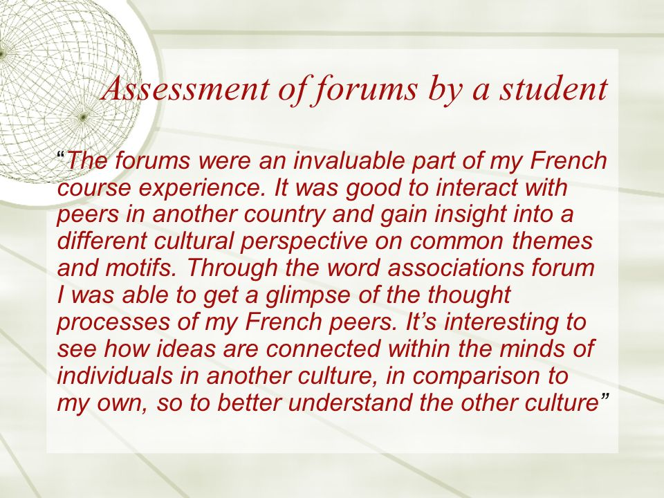 Assessment of forums by a student The forums were an invaluable part of my French course experience.