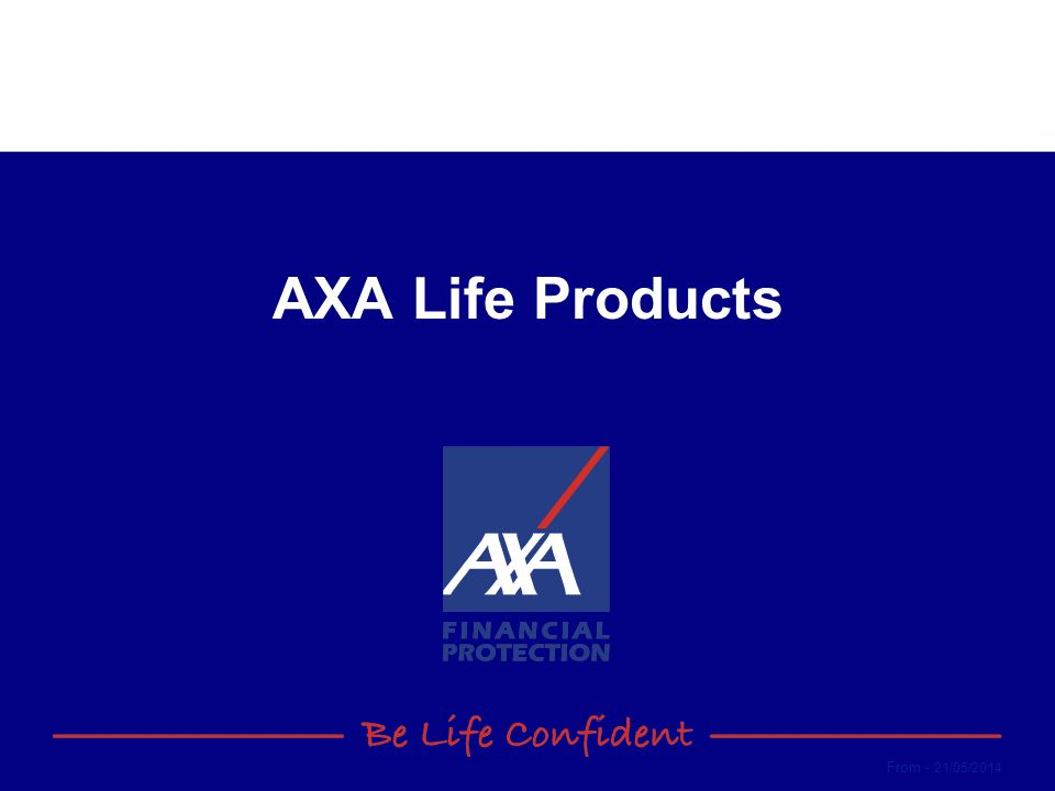 From - 21/05/2014 AXA Life Products
