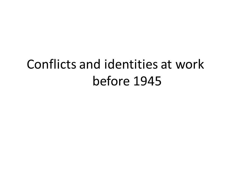 Conflicts and identities at work before 1945