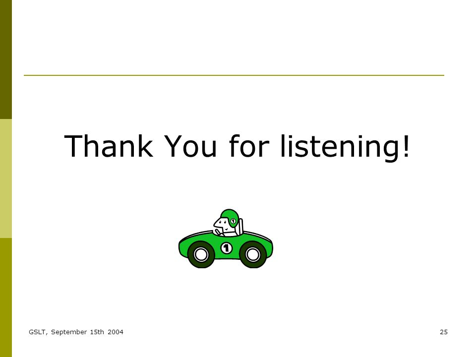 GSLT, September 15th 200425 Thank You for listening!
