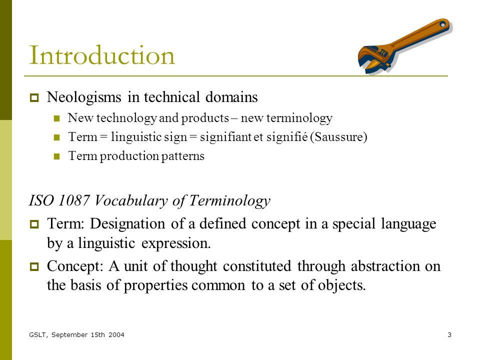 GSLT, September 15th 20044 Production Patterns Language specific production patterns morphosyntax for French terms Noun AdjNoun Noun Noun Prep NounNoun Prep Det Noun Noun à Verb(inf)Verb-Noun...