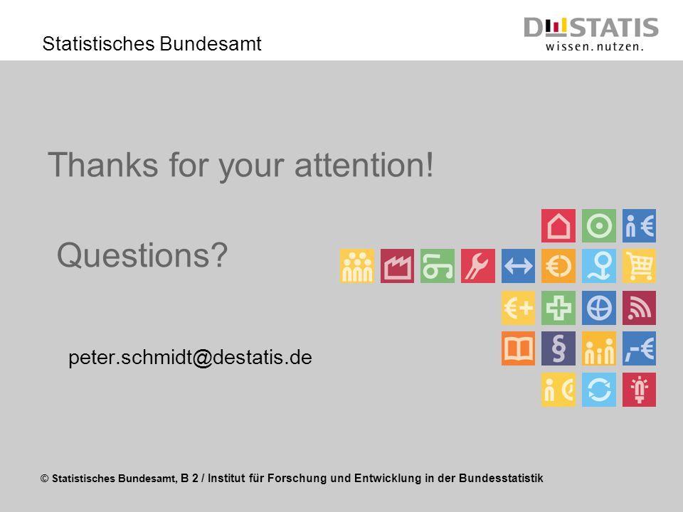 © Statistisches Bundesamt, B 2 / Institut für Forschung und Entwicklung in der Bundesstatistik Statistisches Bundesamt Thanks for your attention! pete