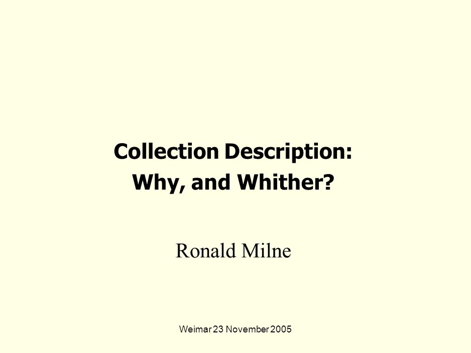 Weimar 23 November 2005 Ronald Milne Collection Description: Why, and Whither