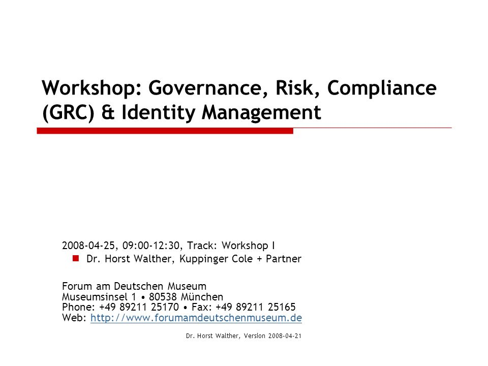 Workshop: Governance, Risk, Compliance (GRC) & Identity Management 2008-04-25, 09:00-12:30, Track: Workshop I Dr. Horst Walther, Kuppinger Cole + Part