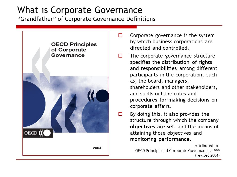 What is Corporate Governance Grandfather of Corporate Governance Definitions Corporate governance is the system by which business corporations are dir