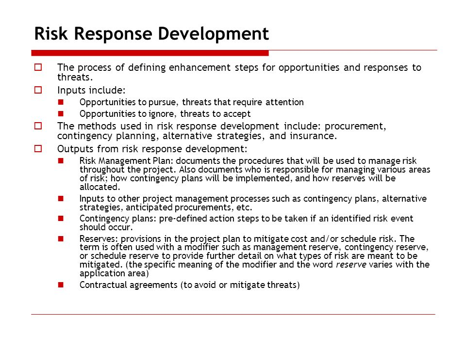 Risk Response Development The process of defining enhancement steps for opportunities and responses to threats.