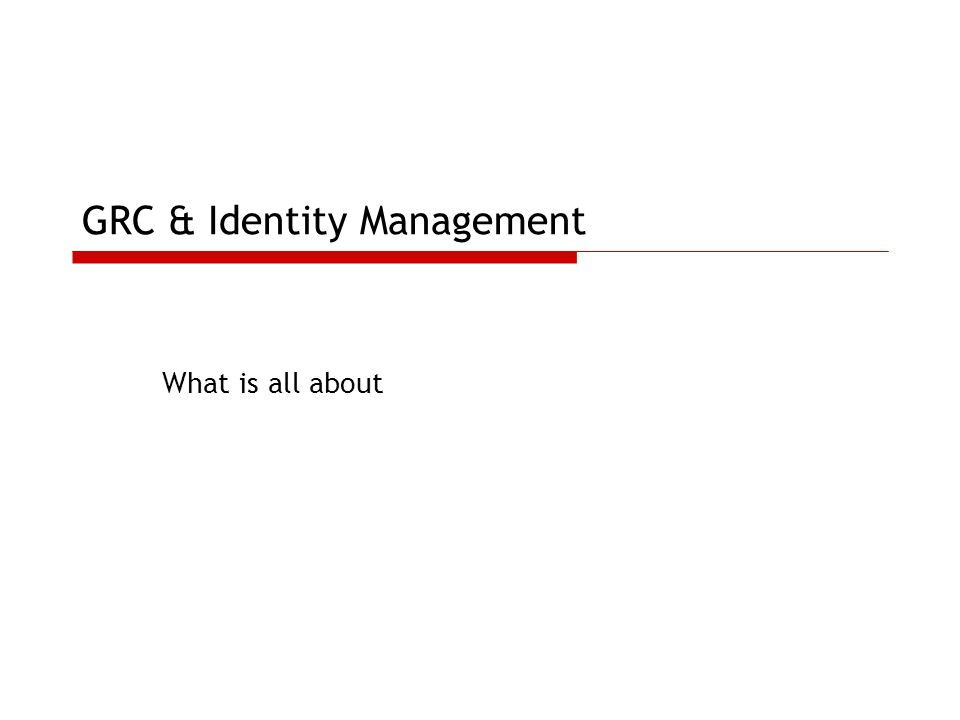 GRC & Identity Management What is all about
