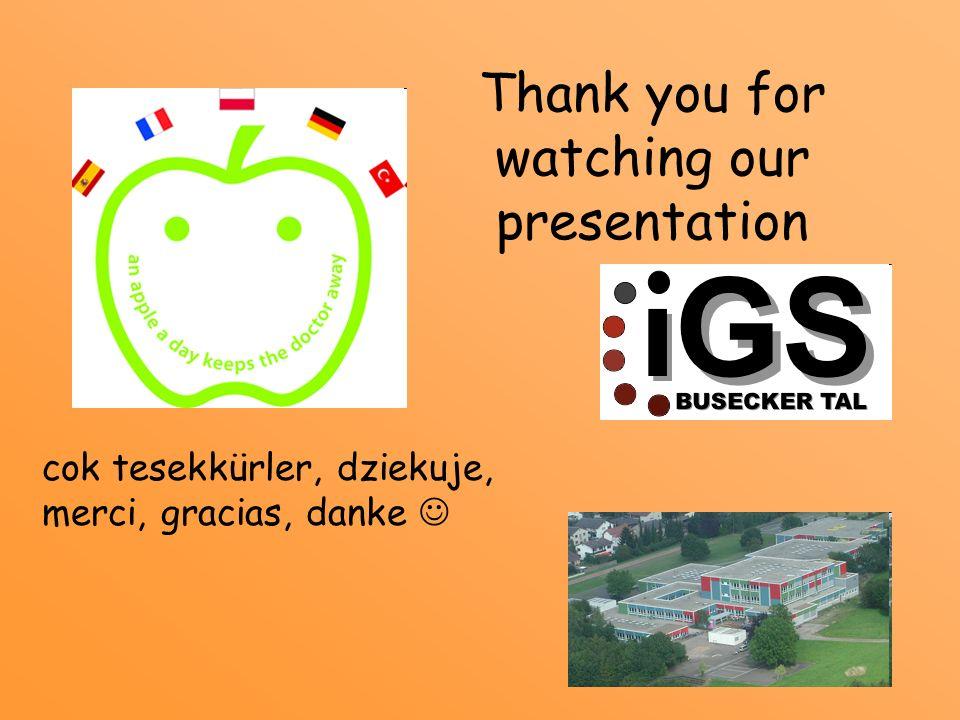 Thank you for watching our presentation cok tesekkürler, dziekuje, merci, gracias, danke