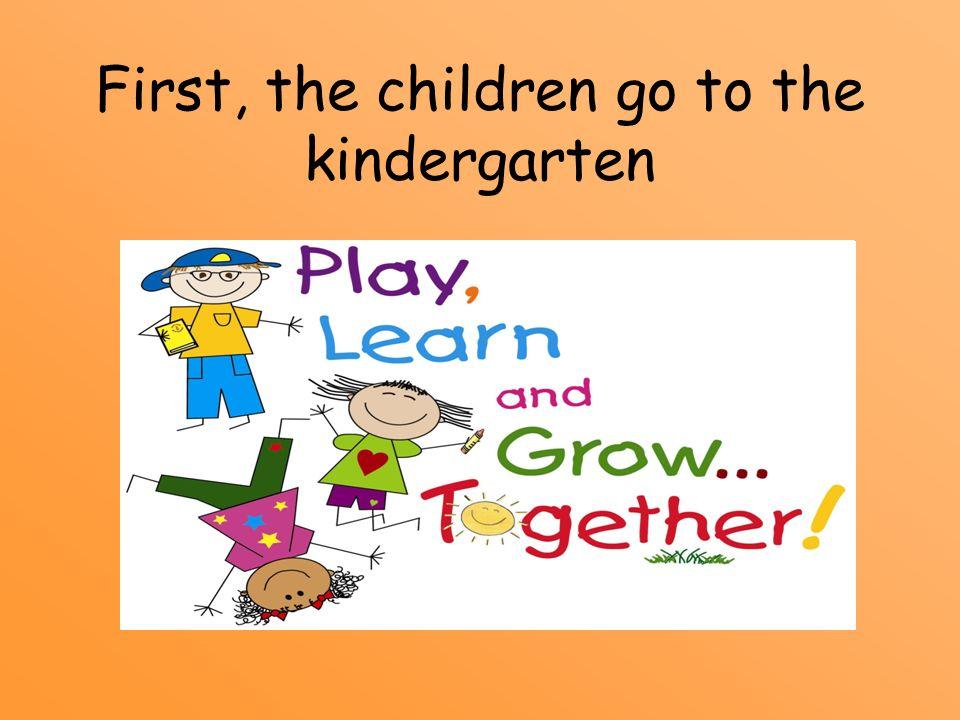 First, the children go to the kindergarten