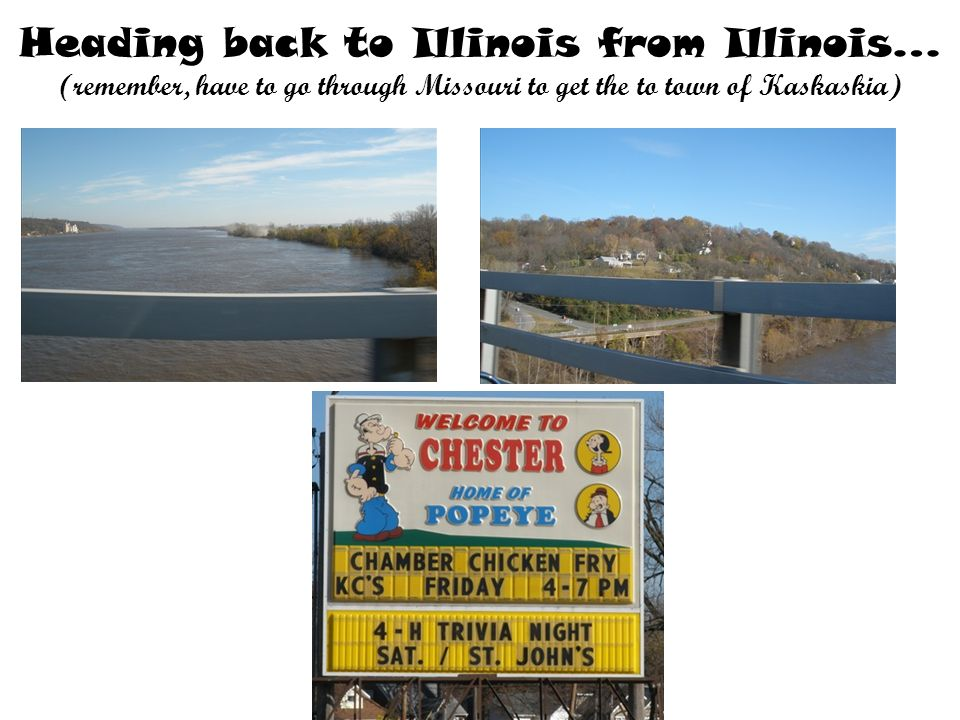 Heading back to Illinois from Illinois… (remember, have to go through Missouri to get the to town of Kaskaskia)