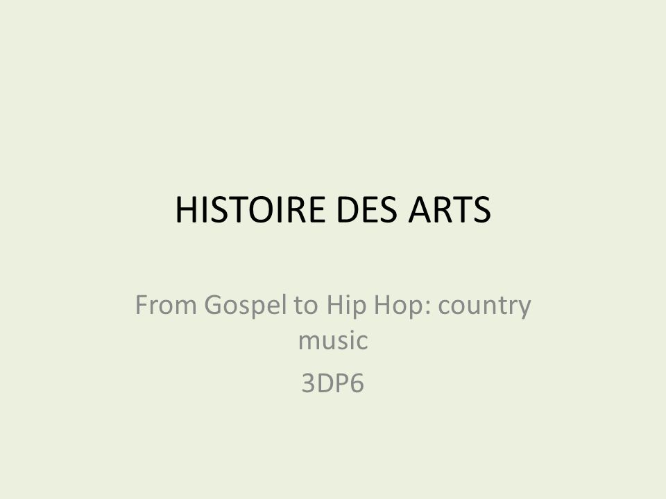 HISTOIRE DES ARTS From Gospel to Hip Hop: country music 3DP6