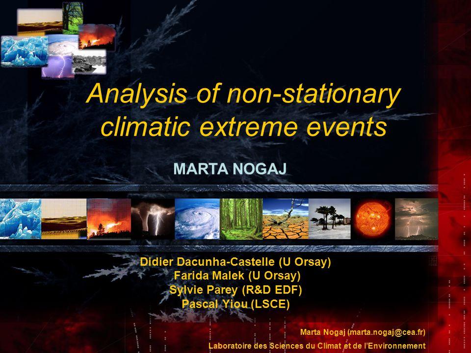 Marta Nogaj (marta.nogaj@cea.fr) Laboratoire des Sciences du Climat et de lEnvironnement Analysis of non-stationary climatic extreme events Didier Dac