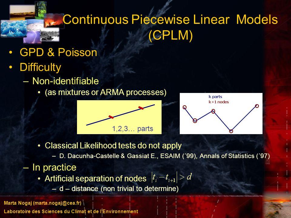 Marta Nogaj (marta.nogaj@cea.fr) Laboratoire des Sciences du Climat et de lEnvironnement Continuous Piecewise Linear Models (CPLM) GPD & Poisson Diffi