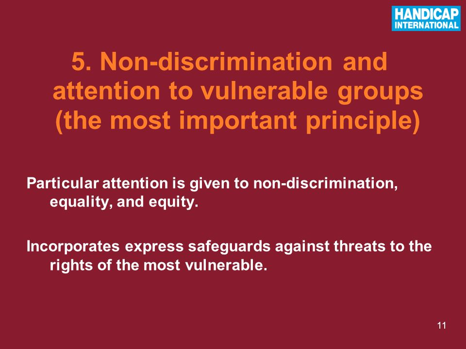 11 Particular attention is given to non-discrimination, equality, and equity. Incorporates express safeguards against threats to the rights of the mos