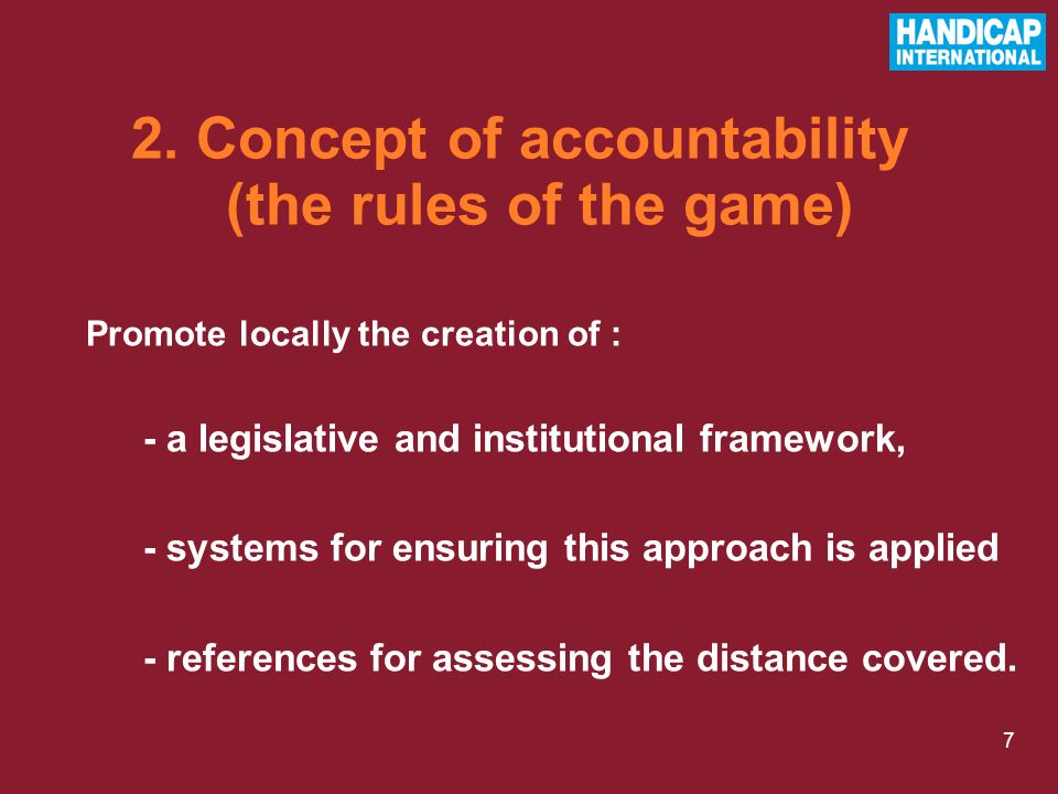 7 Promote locally the creation of : - a legislative and institutional framework, - systems for ensuring this approach is applied - references for asse