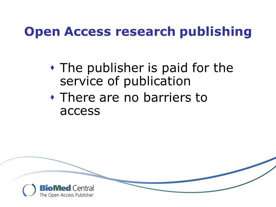 Open Access research publishing The publisher is paid for the service of publication There are no barriers to access