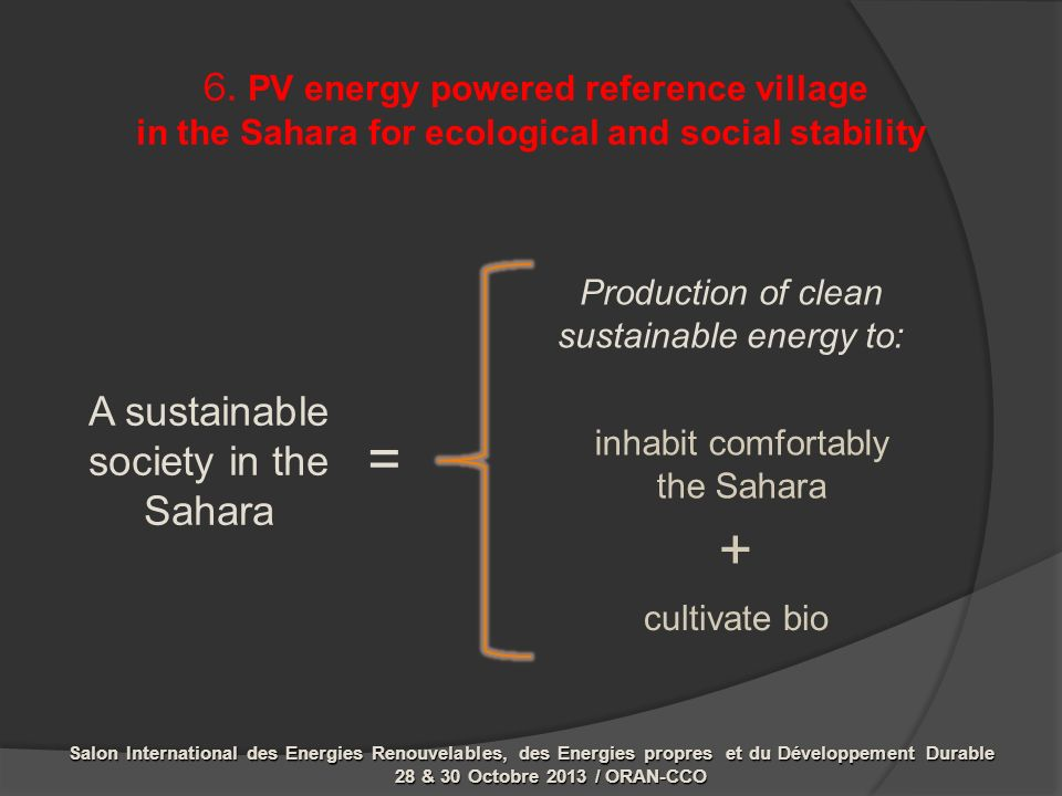 6. PV energy powered reference village in the Sahara for ecological and social stability A sustainable society in the Sahara inhabit comfortably the S