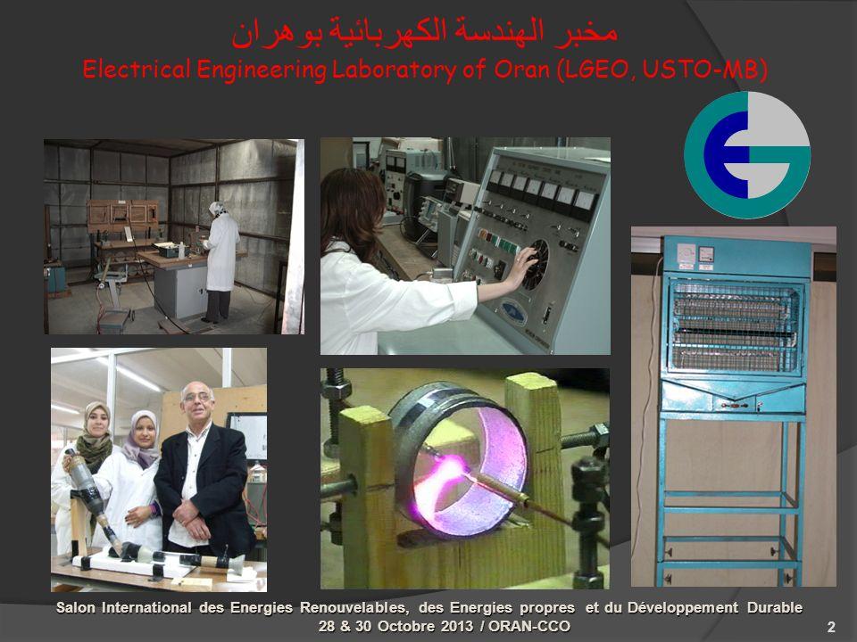 مخبر الهندسة الكهربائية بوهران Electrical Engineering Laboratory of Oran (LGEO, USTO-MB) 2 Salon International des Energies Renouvelables, des Energies propres et du Développement Durable 28 & 30 Octobre 2013 / ORAN-CCO
