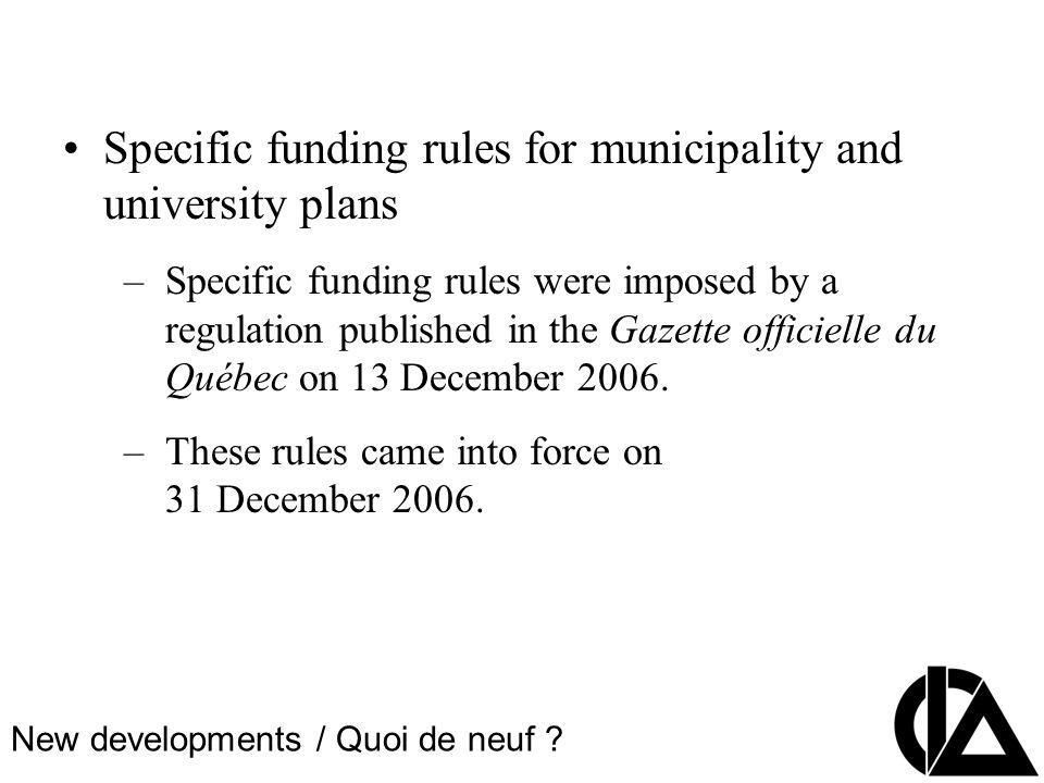 CIA Pension Seminar Colloque sur les régimes de retraite Specific funding rules for municipality and university plans –Specific funding rules were imposed by a regulation published in the Gazette officielle du Québec on 13 December 2006.