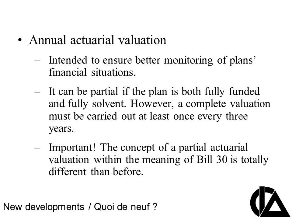 CIA Pension Seminar Colloque sur les régimes de retraite Annual actuarial valuation –Intended to ensure better monitoring of plans financial situations.