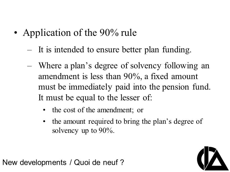 CIA Pension Seminar Colloque sur les régimes de retraite Application of the 90% rule –It is intended to ensure better plan funding.