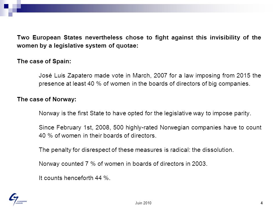 Juin 2010 4 Two European States nevertheless chose to fight against this invisibility of the women by a legislative system of quotae: The case of Spai
