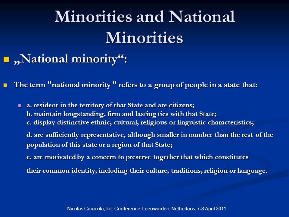 Minorities and National Minorities National minority: National minority: The term national minority refers to a group of people in a state that: The term national minority refers to a group of people in a state that: a.