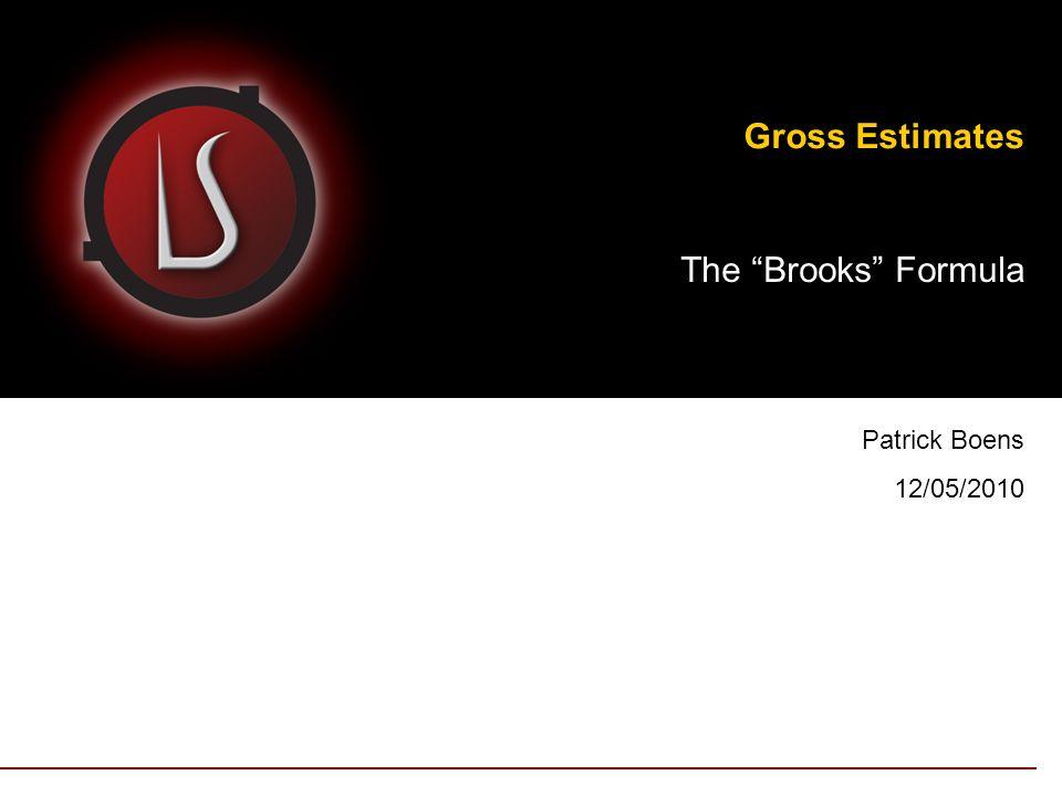 Gross Estimates The Brooks Formula Patrick Boens 12/05/2010