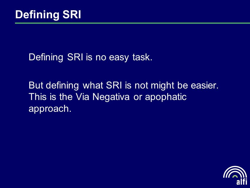 Defining SRI Defining SRI is no easy task. But defining what SRI is not might be easier.