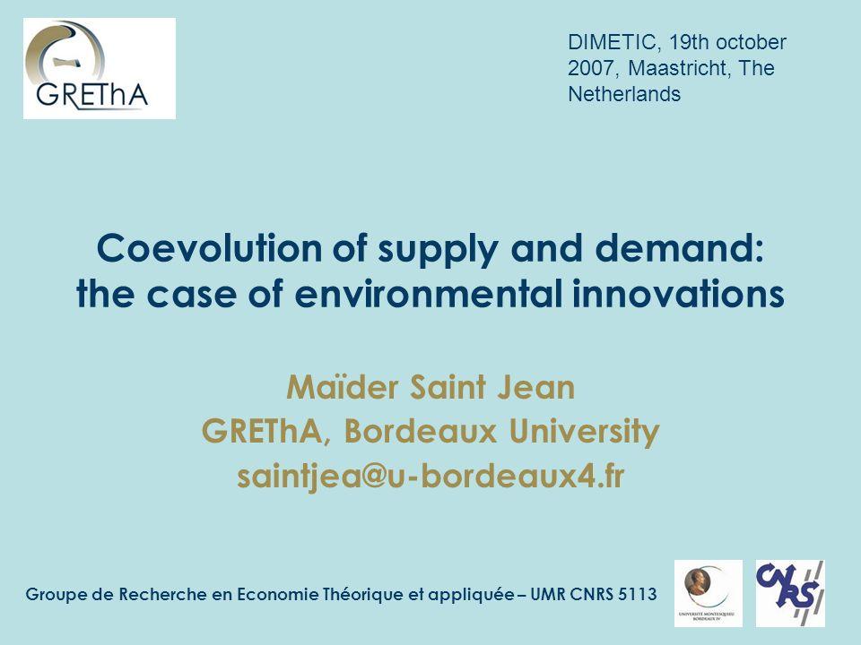 Groupe de Recherche en Economie Théorique et appliquée – UMR CNRS 5113 Coevolution of supply and demand: the case of environmental innovations Maïder