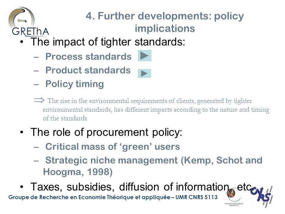 Groupe de Recherche en Economie Théorique et appliquée – UMR CNRS 5113 4. Further developments: policy implications The impact of tighter standards: –