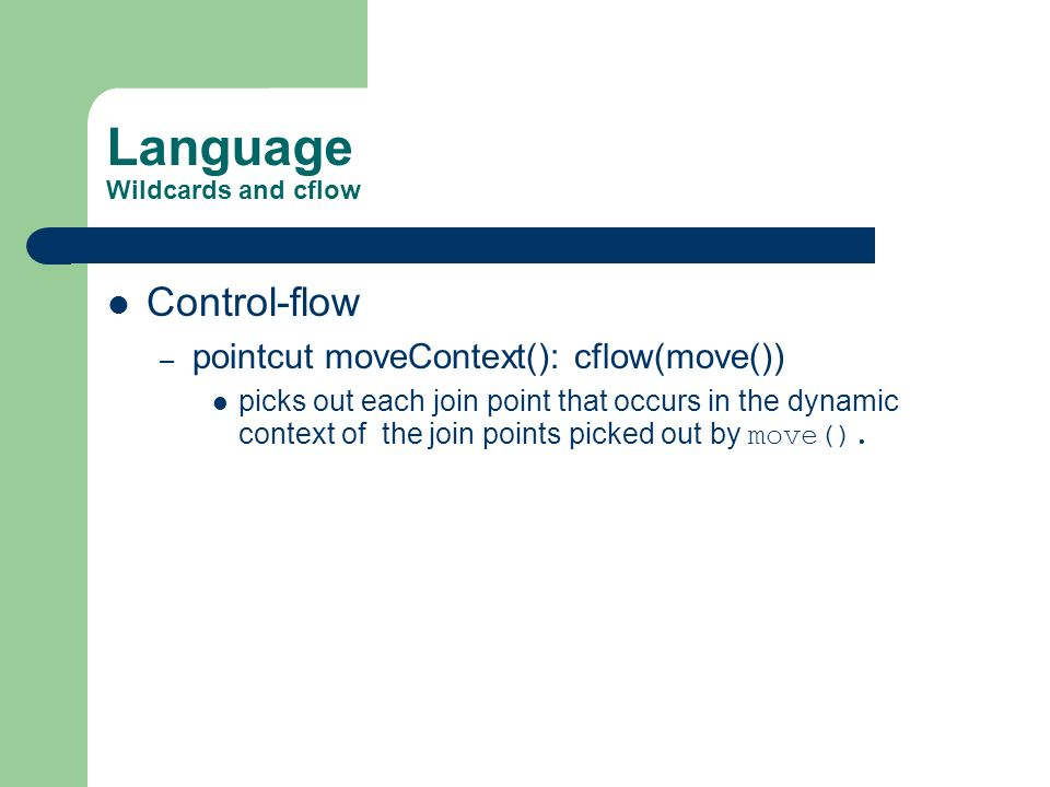 Language Wildcards and cflow Control-flow – pointcut moveContext(): cflow(move()) picks out each join point that occurs in the dynamic context of the