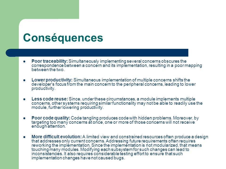 Conséquences Poor traceability: Simultaneously implementing several concerns obscures the correspondence between a concern and its implementation, res