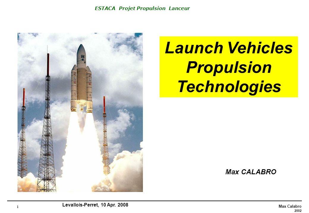 1 Max Calabro 2002 ESTACA Projet Propulsion Lanceur Levallois-Perret, 10 Apr. 2008 Launch Vehicles Propulsion Technologies Max CALABRO