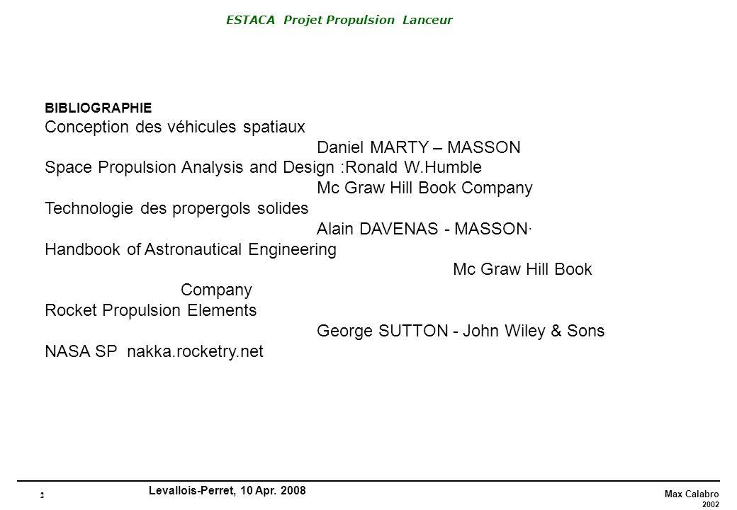 2 Max Calabro 2002 ESTACA Projet Propulsion Lanceur Levallois-Perret, 10 Apr. 2008 BIBLIOGRAPHIE Conception des véhicules spatiaux Daniel MARTY – MASS