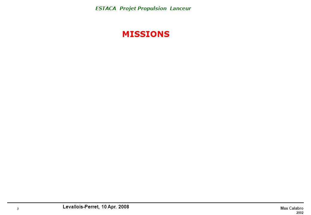 3 Max Calabro 2002 ESTACA Projet Propulsion Lanceur Levallois-Perret, 10 Apr. 2008 MISSIONS