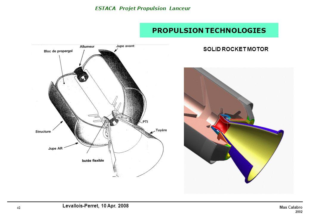 42 Max Calabro 2002 ESTACA Projet Propulsion Lanceur Levallois-Perret, 10 Apr. 2008 PROPULSION TECHNOLOGIES SOLID ROCKET MOTOR
