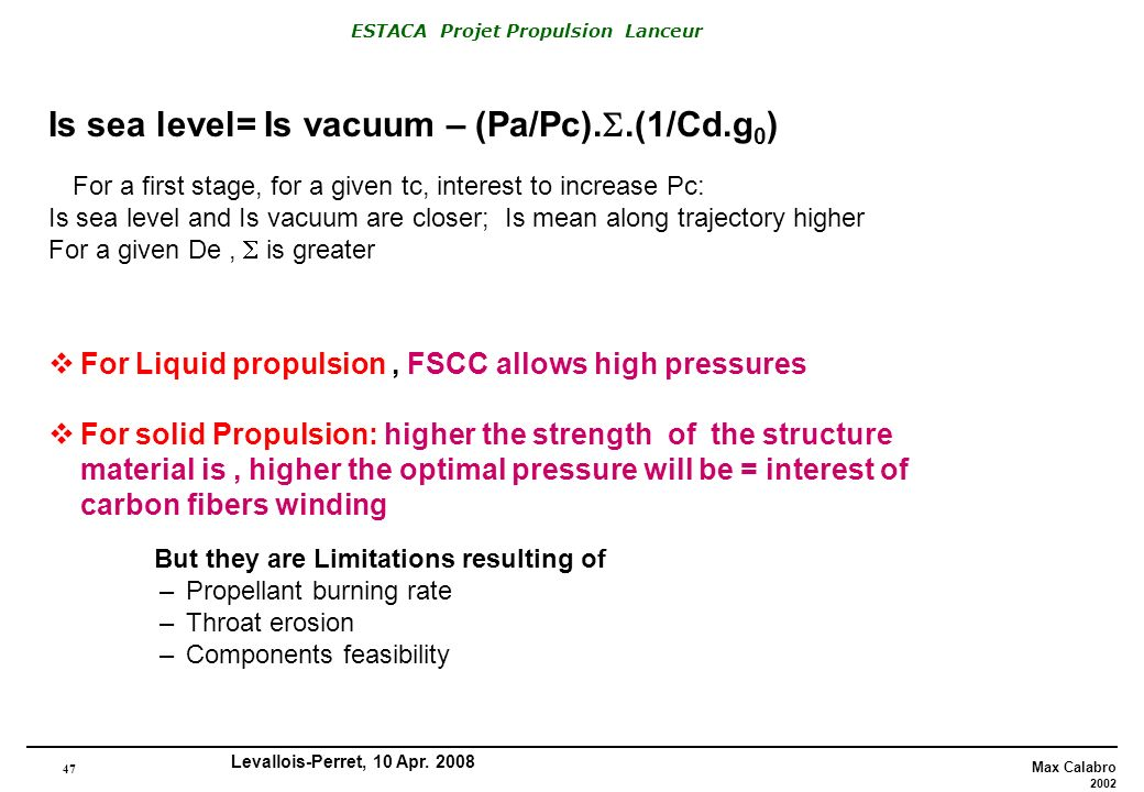 47 Max Calabro 2002 ESTACA Projet Propulsion Lanceur Levallois-Perret, 10 Apr. 2008 Is sea level= Is vacuum – (Pa/Pc)..(1/Cd.g 0 ) For a first stage,