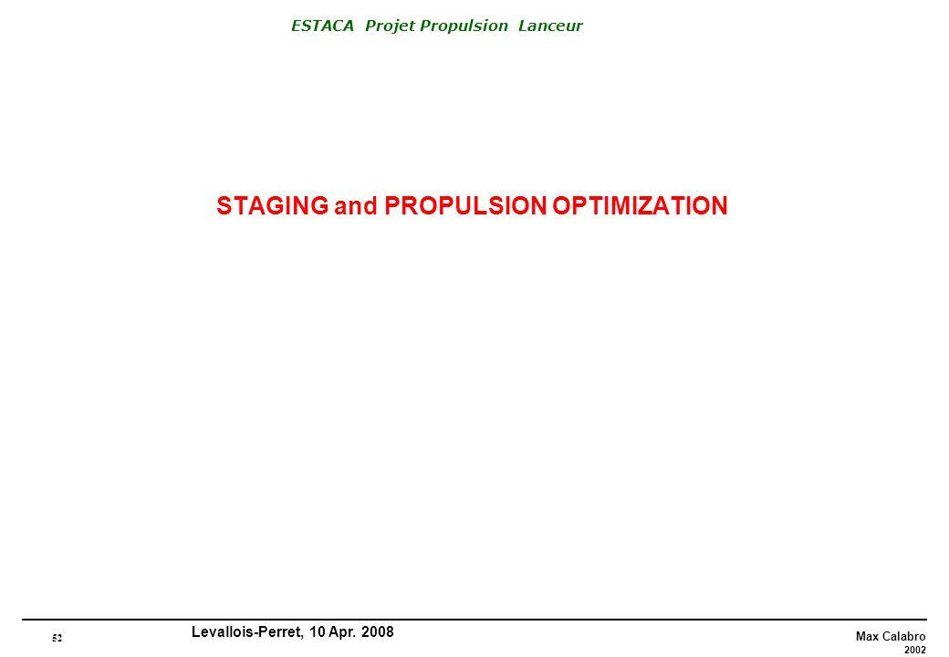 52 Max Calabro 2002 ESTACA Projet Propulsion Lanceur Levallois-Perret, 10 Apr. 2008 STAGING and PROPULSION OPTIMIZATION