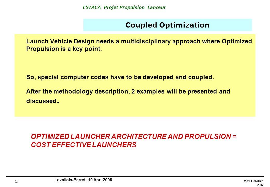 72 Max Calabro 2002 ESTACA Projet Propulsion Lanceur Levallois-Perret, 10 Apr. 2008 Coupled Optimization Launch Vehicle Design needs a multidisciplina