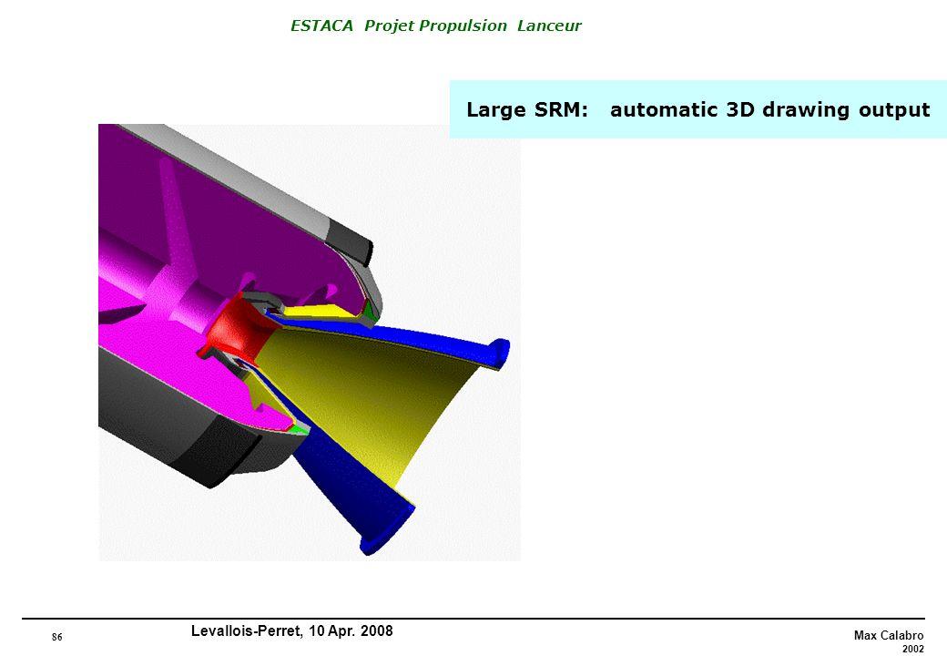 86 Max Calabro 2002 ESTACA Projet Propulsion Lanceur Levallois-Perret, 10 Apr. 2008 Large SRM: automatic 3D drawing output