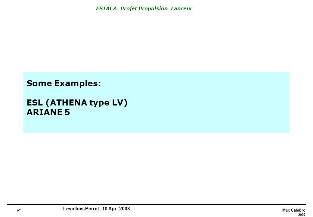 97 Max Calabro 2002 ESTACA Projet Propulsion Lanceur Levallois-Perret, 10 Apr. 2008 Some Examples: ESL (ATHENA type LV) ARIANE 5
