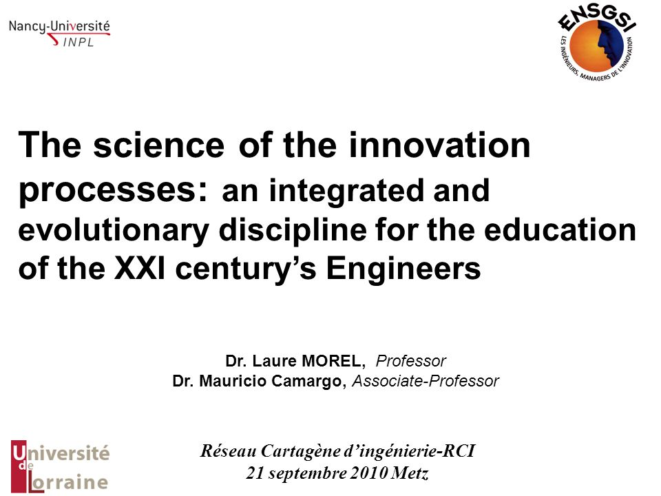 The science of the innovation processes: an integrated and evolutionary discipline for the education of the XXI centurys Engineers Dr.