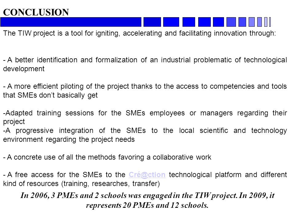 CONCLUSION In 2006, 3 PMEs and 2 schools was engaged in the TIW project.