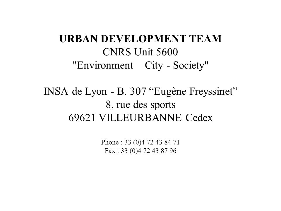 URBAN DEVELOPMENT TEAM CNRS Unit 5600 Environment – City - Society INSA de Lyon - B.